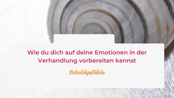 Wie du dich auf deine Emotionen in der Verhandlung vorbereiten kannst – Schuldgefühle