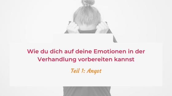 Wie du dich auf deine Emotionen in der Verhandlung vorbereiten kannst, Teil 1: Angst