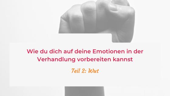 Wie du dich auf deine Emotionen in der Verhandlung vorbereiten kannst – Teil 2: Wut
